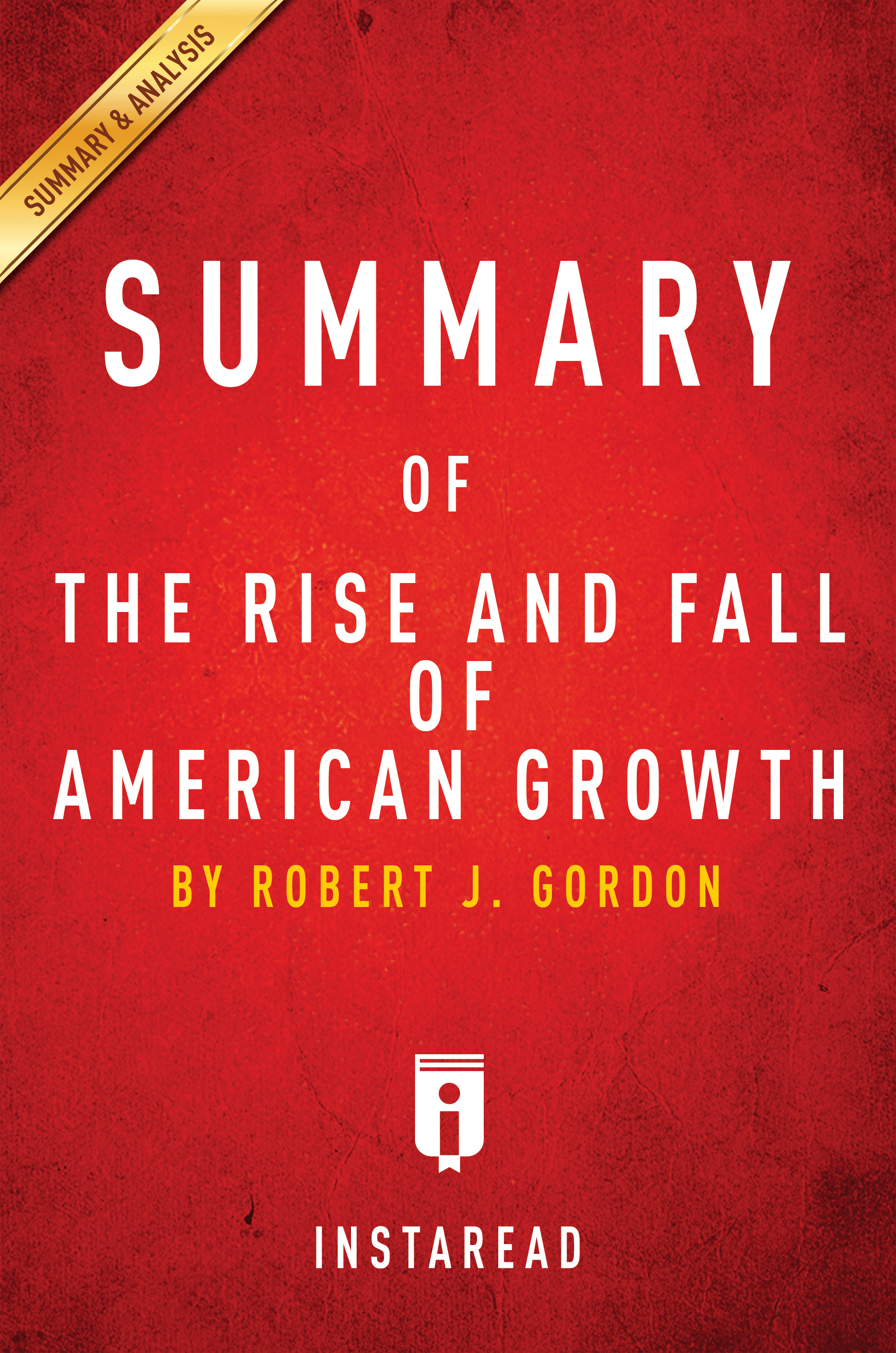 Download Ebook Summary of The Rise and Fall of American Growth by . Instaread Pdf
