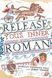 Release Your Inner Roman by Marcus Sidonius Falx by Jerry Toner