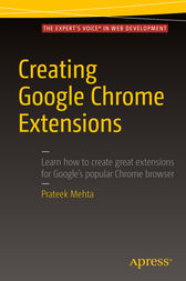 Creating Google Chrome Extensions by Prateek Mehta