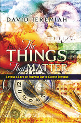 The Things That Matter: Living a Life of Purpose Until Christ Returns