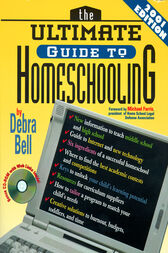 The Ultimate Guide to Homeschooling: Year 2001 Edition by Debra Bell