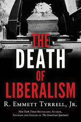 The Death of Liberalism by R. Emmett Tyrrell