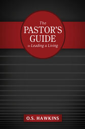 The Pastor's Guide to Leading and Living by O. S. Hawkins