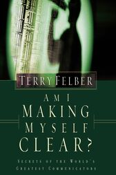 Am I Making Myself Clear?: Secrets of the World's Greatest Communicators