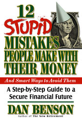 12 Stupid Mistakes People Make with Their Money by Dan Benson
