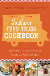 The Southern Food Truck Cookbook by Heather Donahoe