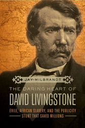 The Daring Heart of David Livingstone by Jay Milbrandt