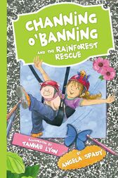 Channing O'Banning and the Rainforest Rescue by Angela Spady