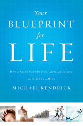 Your Blueprint for Life by Michael Kendrick