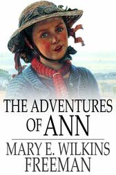 The Adventures of Ann by Mary E. Wilkins Freeman