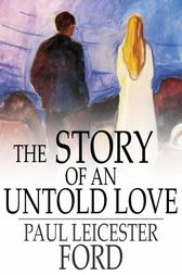 The Story of an Untold Love by Paul Leicester Ford