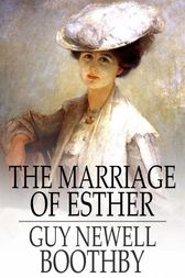 The Marriage of Esther by Guy Newell Boothby