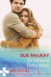 Dr White's Baby Wish (Mills & Boon Medical) by Sue MacKay