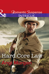 Hard Core Law (Mills & Boon Intrigue) (Texas Rangers: Elite Troop, Book 4) by Angi Morgan