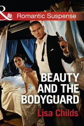 Beauty And The Bodyguard (Mills & Boon Romantic Suspense) (Bachelor Bodyguards, Book 4) by Lisa Childs