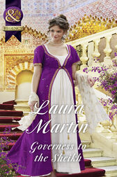 Governess To The Sheikh (Mills & Boon Historical) (The Governess Tales, Book 2) by Laura Martin
