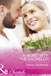 A Word With The Bachelor (Mills & Boon Cherish) (The Bachelors of Blackwater Lake, Book 8) by Teresa Southwick