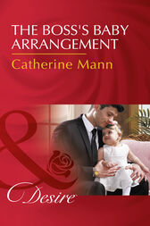 The Boss's Baby Arrangement (Mills & Boon Desire) (Billionaires and Babies, Book 75) by Catherine Mann