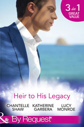 Heir To His Legacy: His Unexpected Legacy / His Instant Heir / One Night Heir (Mills & Boon By Request)