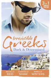 Irresistible Greeks: Dark and Determined: The Kanellis Scandal / The Greek's Acquisition / Along Came Twins… (Mills & Boon M&B) by Michelle Reid