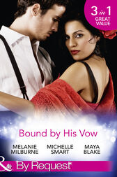 Bound By His Vow: His Final Bargain / The Rings That Bind / Marriage Made of Secrets (Mills & Boon By Request) by Melanie Milburne