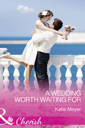 A Wedding Worth Waiting For (Mills & Boon Cherish) (Proposals in Paradise, Book 1) by Katie Meyer