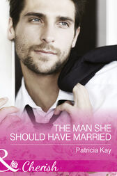 The Man She Should Have Married (Mills & Boon Cherish) (The Crandall Lake Chronicles, Book 3) by Patricia Kay