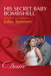 His Secret Baby Bombshell (Mills & Boon Desire) (Dynasties: The Newports, Book 4) by Jules Bennett