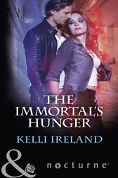 The Immortal's Hunger (Mills & Boon Nocturne) by Kelli Ireland