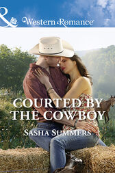 Courted By The Cowboy (Mills & Boon Western Romance) (The Boones of Texas, Book 3) by Sasha Summers