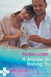A Woman To Belong To (Mills & Boon Medical) by Fiona Lowe