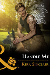 Handle Me (Mills & Boon Blaze) (Uniformly Hot!, Book 71) by Kira Sinclair