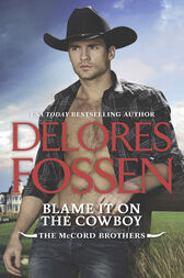 Blame It On The Cowboy (The McCord Brothers, Book 3) by Delores Fossen