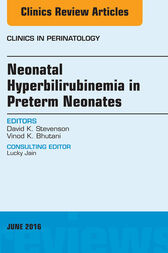 Neonatal Hyperbilirubinemia in Preterm Neonates, An Issue of Clinics in Perinatology, E-Book