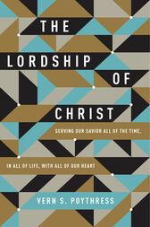 The Lordship of Christ by Vern S. Poythress