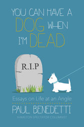 You Can Have a Dog When I'm Dead: Essays on Life at an Angle