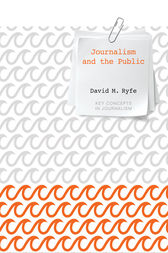 Journalism and the Public by David M. Ryfe