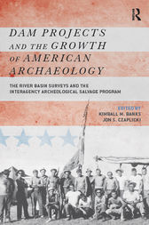 Dam Projects and the Growth of American Archaeology: The River Basin Surveys and the Interagency Archeological Salvage Program