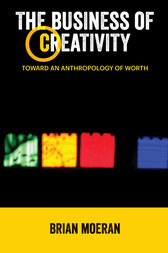 The Business of Creativity: Toward an Anthropology of Worth