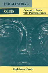 Rediscovering Values: Coming to Terms with Postmodernism by Hugh Mercer Curtler