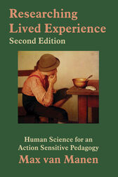 Researching Lived Experience: Human Science for an Action Sensitive Pedagogy