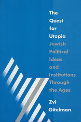 The Quest for Utopia: Jewish Political Ideas and Institutions Through the Ages by Zvi Y. Gitelman