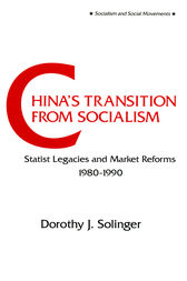 China's Transition from Socialism?: Statist Legacies and Market Reforms, 1980-90 by Dorothy J. Solinger