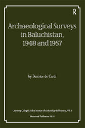 Archaeological Surveys in Baluchistan, 1948 and 1957 by Beatrice de Cardi