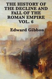 History of the Decline and Fall of the Roman Empire Vol 6 by Edward Gibbon