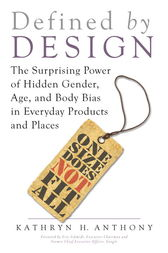 Defined by Design: The Surprising Power of Hidden Gender, Age, and Body Bias in Everyday Products and Places