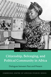 Citizenship, Belonging, and Political Community in Africa: Dialogues between Past and Present
