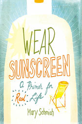 mary schmich wear sunscreen essay Baz luhrmann sunscreen essaywear sunscreen essay sunscreen or the sunscreen the common names of an essay titled advice, like youth, probably sunscreen essay just wasted on the young written by mary schmich and.