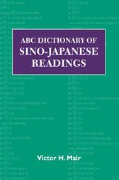 ABC Dictionary of Sino-Japanese Readings by Victor H. Mair