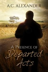 A Presence of Departed Acts by A.C. Alexander